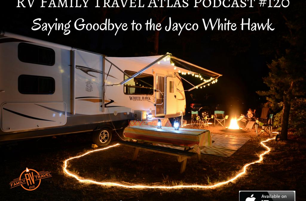 RVFTA #120 Saying Goodbye to Our Jayco White Hawk Travel Trailer
